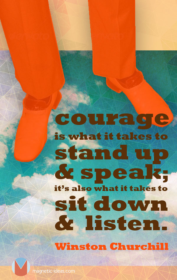 Winston Churchill quote- Couorage is what it takes to stand up and speak...