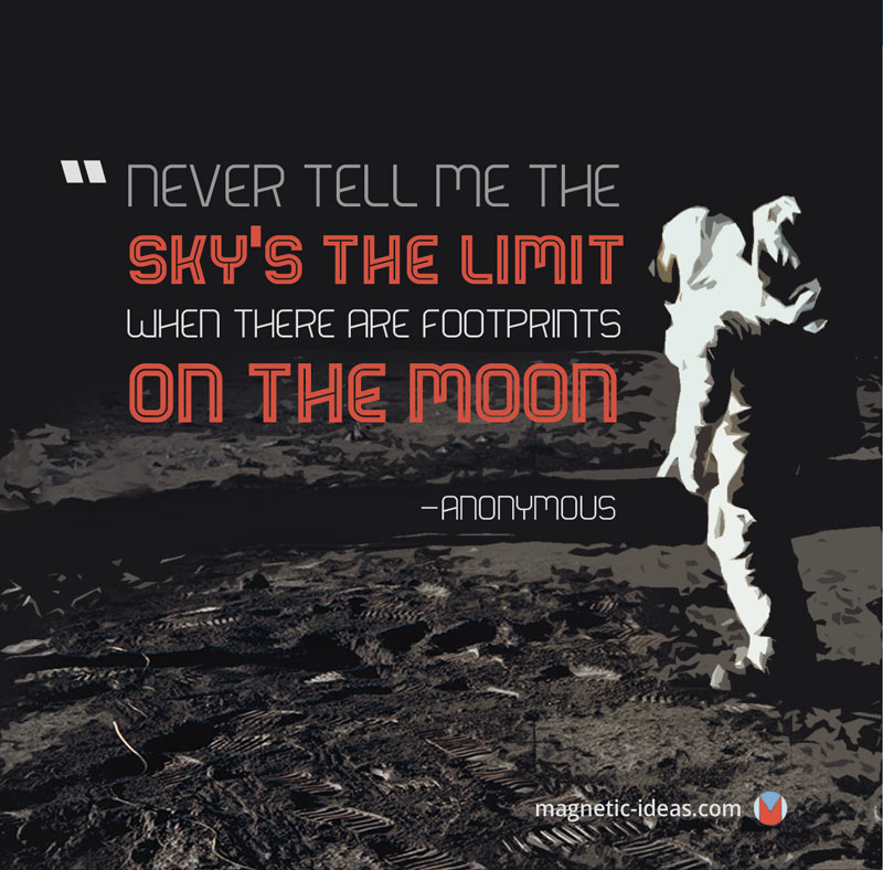 Never Tell Me the Sky's the Limit when there are footprints on the moon.""