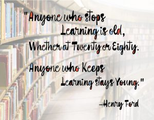 Anyone who Keep Learning is Young. Henry Ford Quote. Lifelong learning