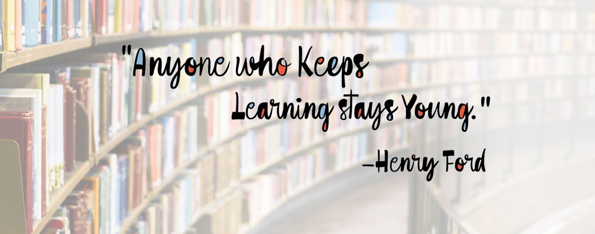 Anyone Who Keeps Learning Stays Young. -Henry Ford