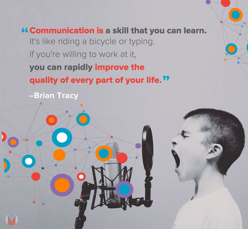 Communication is a skill that you can learn. It's like riding a bicycle or typing. If you're willing to work at it, you can rapidly improve the quality of every part of your life. - Brian Tracy quote